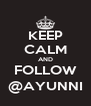 KEEP CALM AND FOLLOW @AYUNNI - Personalised Poster A4 size