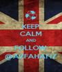 KEEP CALM AND FOLLOW @AZFAHAFIZ - Personalised Poster A4 size