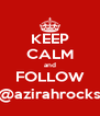 KEEP CALM and FOLLOW @azirahrocks - Personalised Poster A4 size
