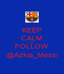 KEEP CALM AND FOLLOW @Azkia_Messi - Personalised Poster A4 size