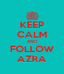 KEEP CALM AND FOLLOW AZRA - Personalised Poster A4 size