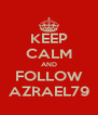 KEEP CALM AND FOLLOW AZRAEL79 - Personalised Poster A4 size