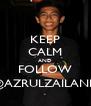 KEEP CALM AND FOLLOW @AZRULZAILANI2 - Personalised Poster A4 size