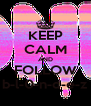 KEEP CALM AND FOLLOW b-l-0-n-d-e-z - Personalised Poster A4 size