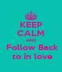 KEEP CALM AND  Follow Back  to in love - Personalised Poster A4 size