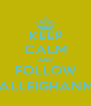 KEEP CALM AND FOLLOW @BALLEIGHANMAN - Personalised Poster A4 size