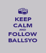 KEEP CALM AND FOLLOW BALLSYO - Personalised Poster A4 size