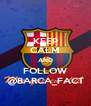 KEEP CALM AND FOLLOW @BARCA_FACT - Personalised Poster A4 size