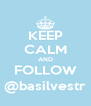 KEEP CALM AND FOLLOW @basilvestr - Personalised Poster A4 size