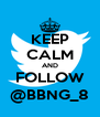 KEEP CALM AND FOLLOW @BBNG_8 - Personalised Poster A4 size