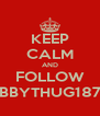 KEEP CALM AND FOLLOW BBYTHUG187 - Personalised Poster A4 size