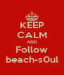KEEP CALM AND Follow beach-s0ul - Personalised Poster A4 size