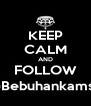 KEEP CALM AND FOLLOW @Bebuhankamse - Personalised Poster A4 size