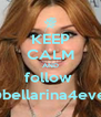KEEP CALM AND follow  @bellarina4eves - Personalised Poster A4 size
