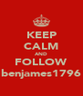 KEEP CALM AND FOLLOW benjames1796 - Personalised Poster A4 size