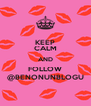 KEEP CALM AND FOLLOW @BENONUNBLOGU - Personalised Poster A4 size