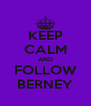 KEEP CALM AND FOLLOW BERNEY - Personalised Poster A4 size
