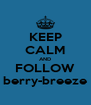 KEEP CALM AND FOLLOW berry-breeze - Personalised Poster A4 size