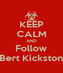 KEEP CALM AND Follow Bert Kickston - Personalised Poster A4 size