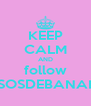 KEEP CALM AND follow BESOSDEBANANA - Personalised Poster A4 size