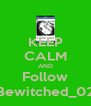 KEEP CALM AND Follow Bewitched_02 - Personalised Poster A4 size