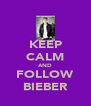 KEEP CALM AND FOLLOW BIEBER - Personalised Poster A4 size