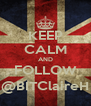 KEEP CALM AND FOLLOW @BITClaireH - Personalised Poster A4 size