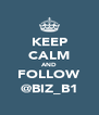 KEEP CALM AND FOLLOW @BIZ_B1 - Personalised Poster A4 size