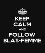 KEEP CALM AND FOLLOW BLAS-FEMME - Personalised Poster A4 size