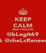 KEEP CALM AND FOLLOW @bLegit69 & @cheLsReneee - Personalised Poster A4 size