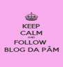 KEEP CALM AND FOLLOW  BLOG DA PÂM - Personalised Poster A4 size