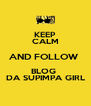 KEEP CALM AND FOLLOW  BLOG  DA SUPIMPA GIRL - Personalised Poster A4 size