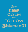 KEEP CALM AND FOLLOW @bluman01 - Personalised Poster A4 size