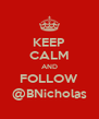 KEEP CALM AND FOLLOW @BNicholas - Personalised Poster A4 size