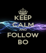 KEEP CALM AND FOLLOW BO - Personalised Poster A4 size