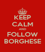 KEEP CALM AND FOLLOW BORGHESE - Personalised Poster A4 size