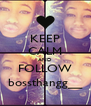 KEEP CALM AND FOLLOW bossthangg__ - Personalised Poster A4 size