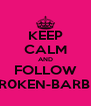 KEEP CALM AND FOLLOW BR0KEN-BARBIE - Personalised Poster A4 size