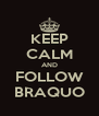 KEEP CALM AND FOLLOW BRAQUO - Personalised Poster A4 size