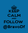 KEEP CALM AND FOLLOW  @BravoDf - Personalised Poster A4 size