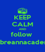 KEEP CALM AND follow  @breannacadena - Personalised Poster A4 size