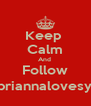 Keep  Calm And  Follow @briannalovesyou - Personalised Poster A4 size
