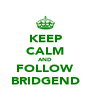 KEEP CALM AND FOLLOW BRIDGEND - Personalised Poster A4 size