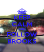 KEEP CALM AND FOLLOW BROOKS - Personalised Poster A4 size