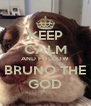 KEEP CALM AND FOLLOW BRUNO THE GOD - Personalised Poster A4 size