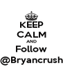 KEEP CALM AND Follow @Bryancrush - Personalised Poster A4 size