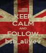 KEEP CALM AND FOLLOW bsb_aliyev - Personalised Poster A4 size