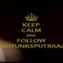 KEEP CALM AND FOLLOW @BUYUNKSPUTRAAA - Personalised Poster A4 size