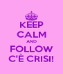 KEEP CALM AND FOLLOW C'È CRISI! - Personalised Poster A4 size