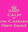 KEEP CALM AND Follow C.Alexander Glam Squad - Personalised Poster A4 size